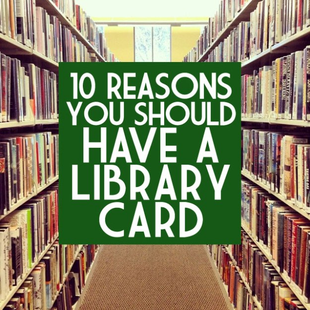 10 Reasons You Should Have a Library Card